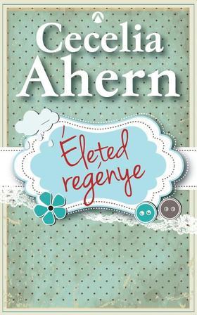 Cecelia Ahern - Életed regénye