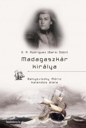 E. A. Rodriguez (Barsi Ödön) - Madagaszkár királya [eKönyv: epub, mobi]