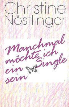 CHRISTINE NÖSTLINGER - Manchmal möchte ich ein Single sein [antikvár]
