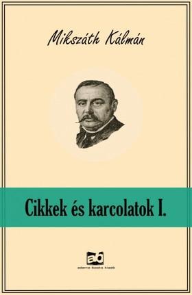 MIKSZÁTH KÁLMÁN - Cikkek és karcolatok I. [eKönyv: epub, mobi]