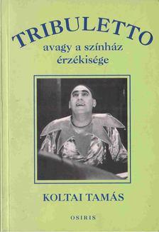 Koltai Tamás - Tribuletto avagy a színházi érzékisége [antikvár]