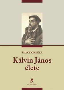 Theodor Béza - KÁLVIN JÁNOS ÉLETE