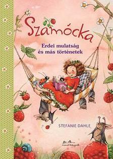 Stefanie Dahle - Szamócka - Erdei mulatság és más történetek