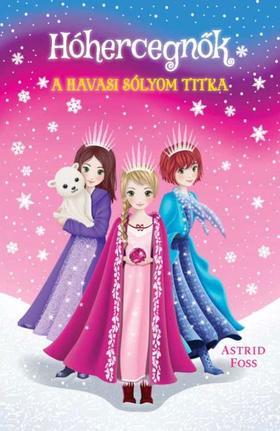 Astrid Foss - Hóhercegnők 1. - A havasi sólyom titka