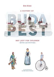 Ócsai Éva - A History of Budapest Not Just For Children -with activities