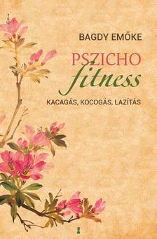 BAGDY EMŐKE - Pszichofitness - Kacagás, kocogás, lazítás