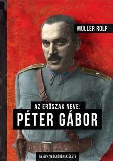 Müller Rolf - Az erőszak neve: Péter Gábor - Az ÁVH vezetőjének élete [eKönyv: epub, mobi]