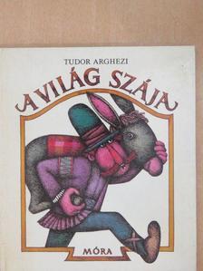 Tudor Arghezi - A világ szája [antikvár]