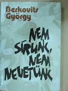 Berkovits György - Nem sírunk, nem nevetünk [antikvár]