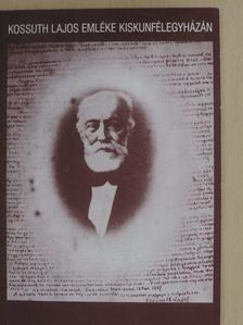 Fekete Pál - Kossuth Lajos emléke Kiskunfélegyházán [antikvár]
