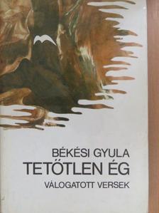 Békési Gyula - Tetőtlen ég (dedikált példány) [antikvár]