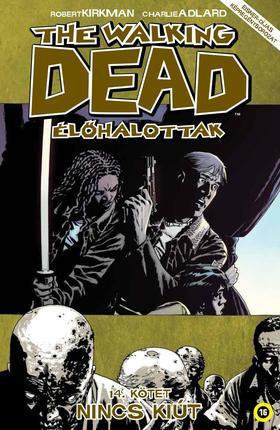 Robert Kirkman (szerző), Charlie Adlard (illusztrátor) - The Walking Dead Élőhalottak 14. - Nincs kiút