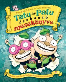 Aino Havukainen - Sami Toivonen - Tatu és Patu észbontó mesekönyve