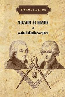 Főkövi Lajos - MOZART és HAYDN a szabadkőművességben