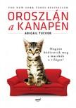 Abigail Tucker - Oroszlán a kanapén - Hogyan hódították meg a macskák a világot? [eKönyv: epub, mobi]
