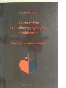 Dr. Hámori Antal - Az eutanázia és a túlbuzgó gyógyítás problémája [antikvár]
