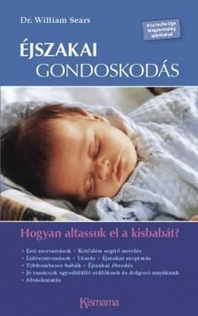 Sears, William - Éjszakai gondoskodás - Hogyan altassuk el a kisbabát? [eKönyv: epub, mobi]