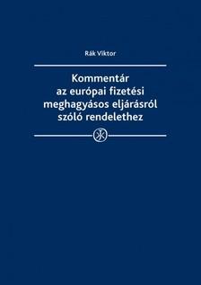 Viktor dr. Rák - Kommentár az európai fizetési meghagyásos eljárás létrehozásáról szóló rendelethez  [eKönyv: epub, mobi]