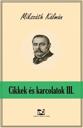 MIKSZÁTH KÁLMÁN - Cikkek és karcolatok III. [eKönyv: epub, mobi]