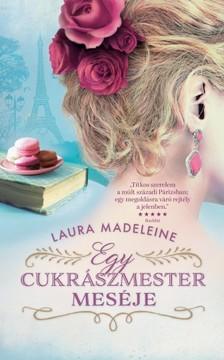 Laura Madeleine - Egy cukrászmester meséje [eKönyv: epub, mobi]