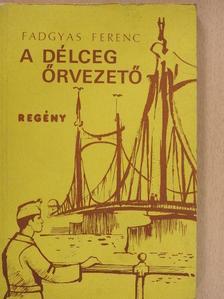 Fadgyas Ferenc - A délceg őrvezető (aláírt példány) [antikvár]