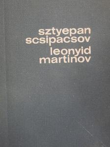Leonyid Martinov - Sztyepan Scsipacsov/Leonyid Martinov [antikvár]