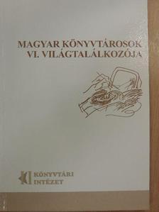 Bakó Anna-Szilágyi Erzsébet - Magyar könyvtárosok VI. világtalálkozója [antikvár]