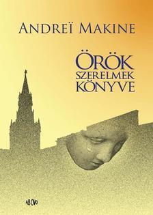 Andrei Makine - Andrei Makine Örök szerelmek könyve