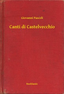 Giovanni Pascoli - Canti di Castelvecchio [eKönyv: epub, mobi]