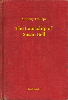 Anthony Trollope - The Courtship of Susan Bell [eKönyv: epub, mobi]