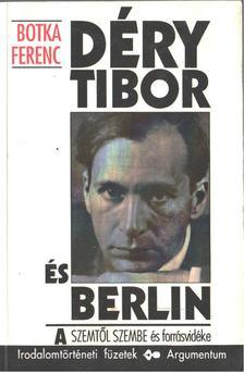 Botka Ferenc - Déry Tibor és Berlin [antikvár]
