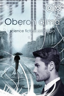 Wolf (szerk.) Gabriel - Oberon álma sci-fi antológia [eKönyv: epub, mobi]