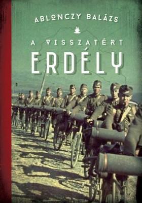 Ablonczy Balázs - A visszatért Erdély - 1940-1944 [eKönyv: epub, mobi]