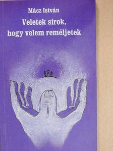 Mácz István - Veletek sírok, hogy velem reméljetek [antikvár]