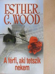 Esther G. Wood - A férfi, aki tetszik nekem [antikvár]