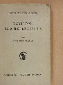 Dobrovits Aladár - Egyiptom és a hellenizmus [antikvár]