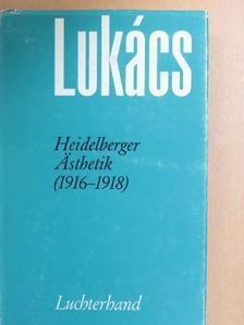 Georg Lukács - Heidelberger Ästhetik (1916-1918) [antikvár]