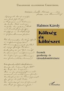 Halmos Károly - Költség és költészet - Eszmék gazdaság- és társadalomtörténete