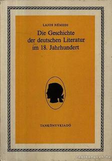 Lajos Némedi - Die Geschichte der deutschen Literatur im 18 Jahrhundert (A 18. német irodalom áttekintése [antikvár]