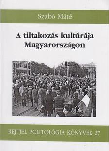 Szabó Máté - A tiltakozás kultúrája Magyarországon [antikvár]