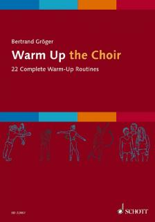 GRÖGER, BERTRAND - WARM UP THE CHOIR. 22 COMPLETE WARM-UP ROUTINES