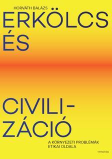 HORVÁTH BALÁZS - Erkölcs és civilizáció - A környezeti problémák etikai oldala