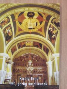 Király Ernő - Mi, görög katolikusok [antikvár]