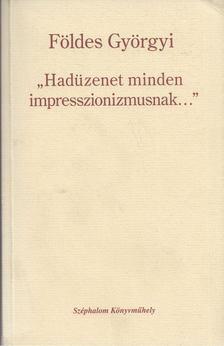 """Földes Györgyi - """"Hadüzenet minden impresszionizmusnak..."""" [antikvár]"""