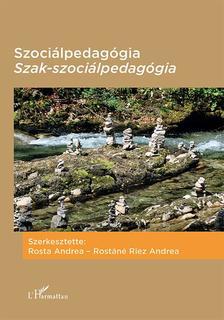 Rosta Andrea-Rostáné Riez Andrea (szerk.) - Szociálpedagógia - Szakszociálpedagógia