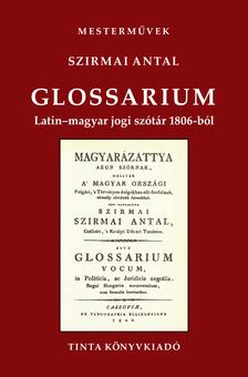 Szirmai Antal - Glossarium. Latin-magyar jogi szótár 1806-ból