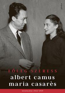 Albert Camus - Főleg szeress