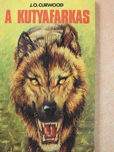 J. O. Curwood - A kutyafarkas [antikvár]