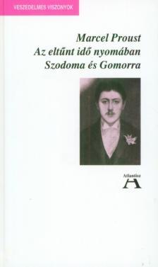 Marcel Proust - AZ ELTŰNT IDŐ NYOMÁBAN-SZODOMA ÉS GOMORRA