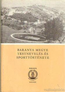 BEZERÉDY GYŐZŐ - Baranya megye testnevelés- és sporttörténete I. kötet 1867-1945 [antikvár]